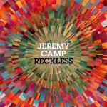 jeremy-camp-reckless