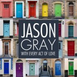 jason-gray-with-every-act-of-love